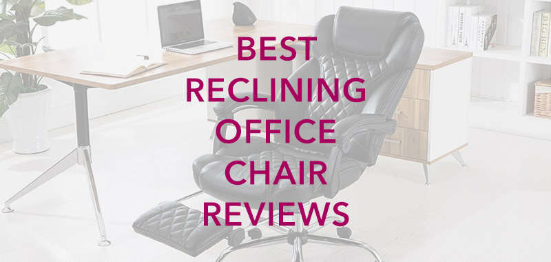 Best Reclining Office Chair Reviews