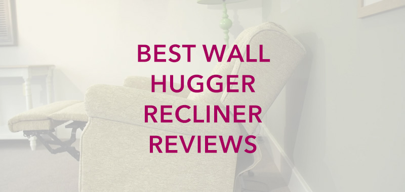 Best Wall Hugger Recliner Reviews